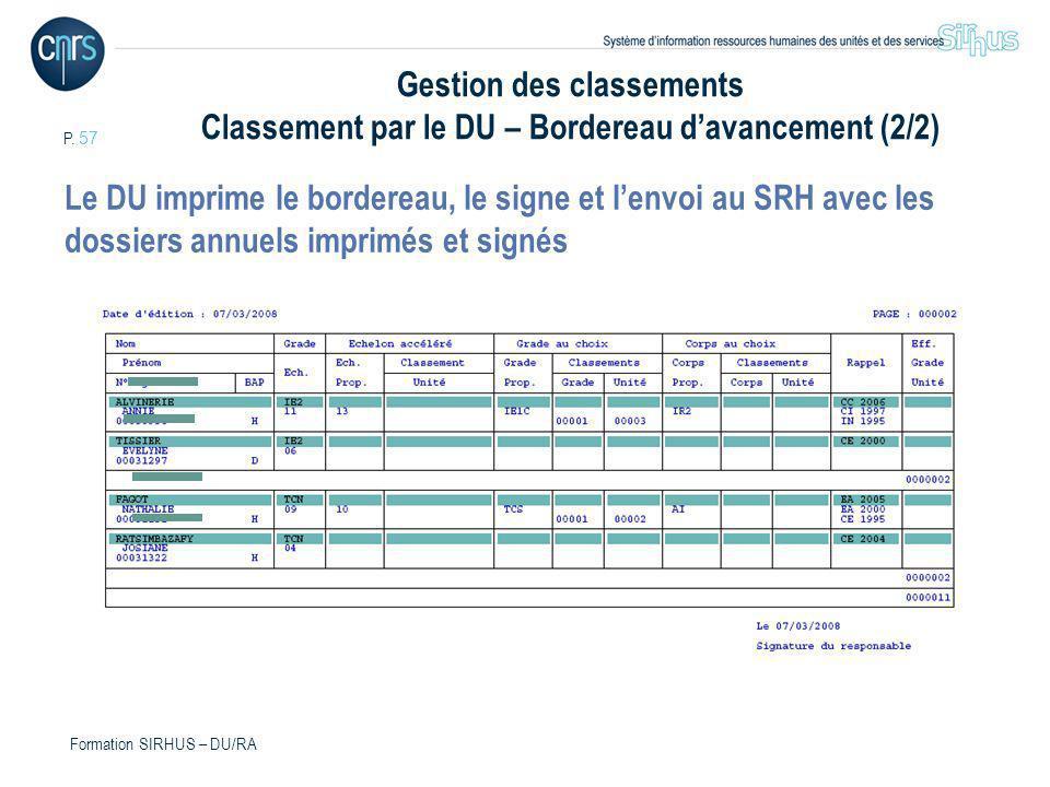 P. 57 Formation SIRHUS – DU/RA Gestion des classements Classement par le DU – Bordereau davancement (2/2) Le DU imprime le bordereau, le signe et lenv
