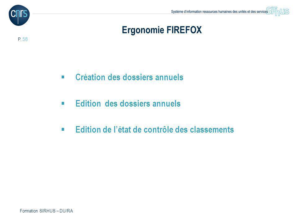 P. 58 Formation SIRHUS – DU/RA Ergonomie FIREFOX Création des dossiers annuels Edition des dossiers annuels Edition de létat de contrôle des classemen