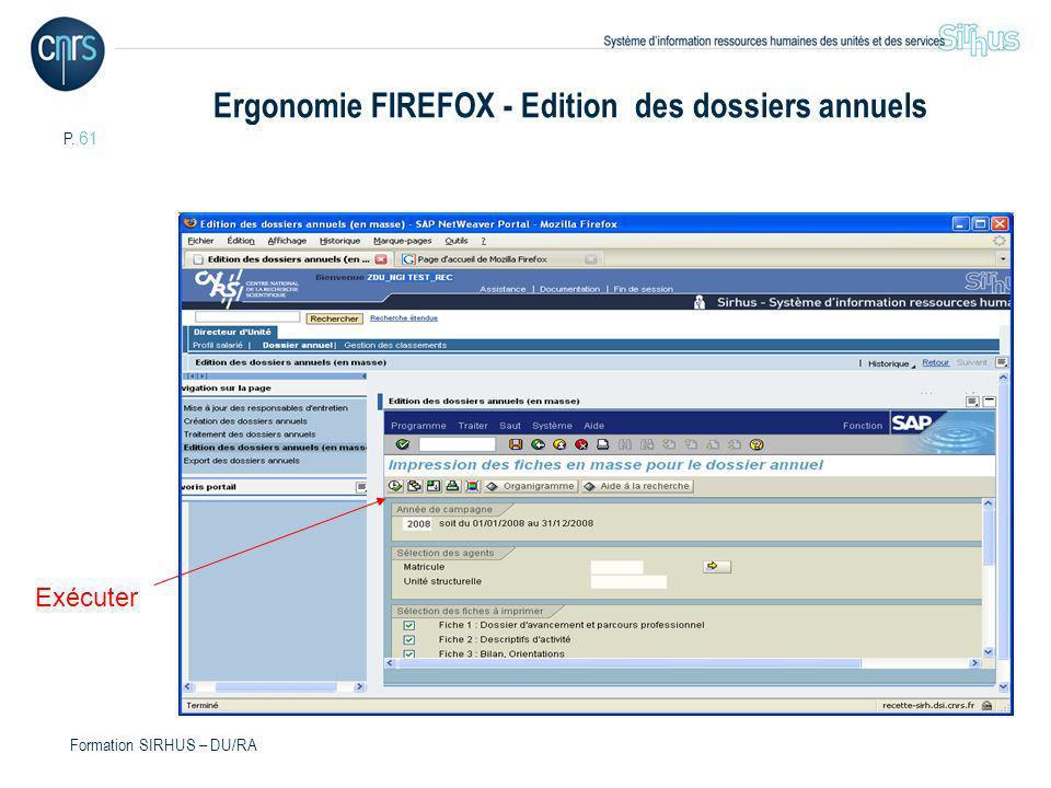 P. 61 Formation SIRHUS – DU/RA Ergonomie FIREFOX - Edition des dossiers annuels Exécuter