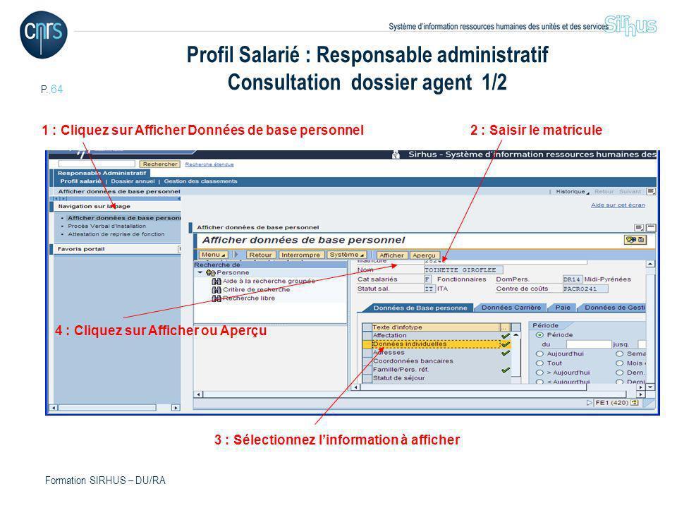 P. 64 Formation SIRHUS – DU/RA Profil Salarié : Responsable administratif Consultation dossier agent 1/2 1 : Cliquez sur Afficher Données de base pers