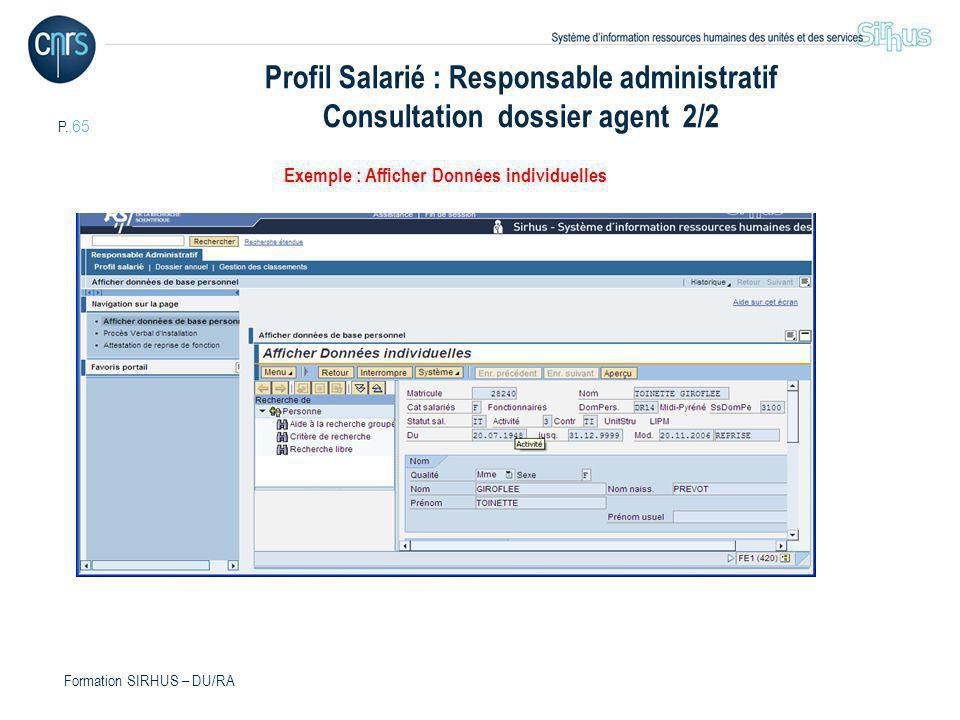 P. 65 Formation SIRHUS – DU/RA Exemple : Afficher Données individuelles Profil Salarié : Responsable administratif Consultation dossier agent 2/2