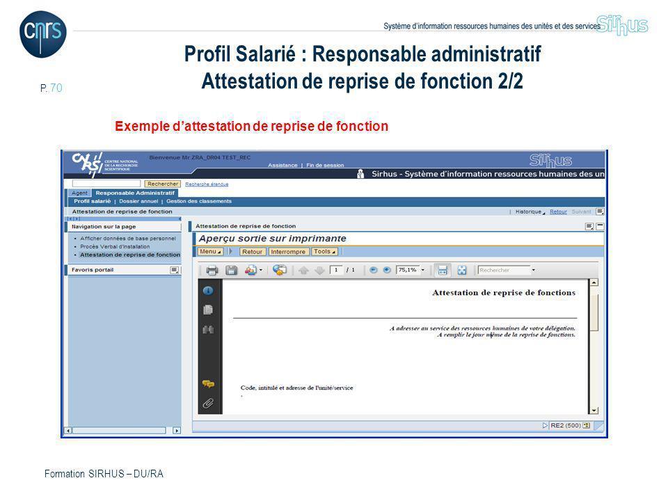 P. 70 Formation SIRHUS – DU/RA Profil Salarié : Responsable administratif Attestation de reprise de fonction 2/2 Exemple dattestation de reprise de fo
