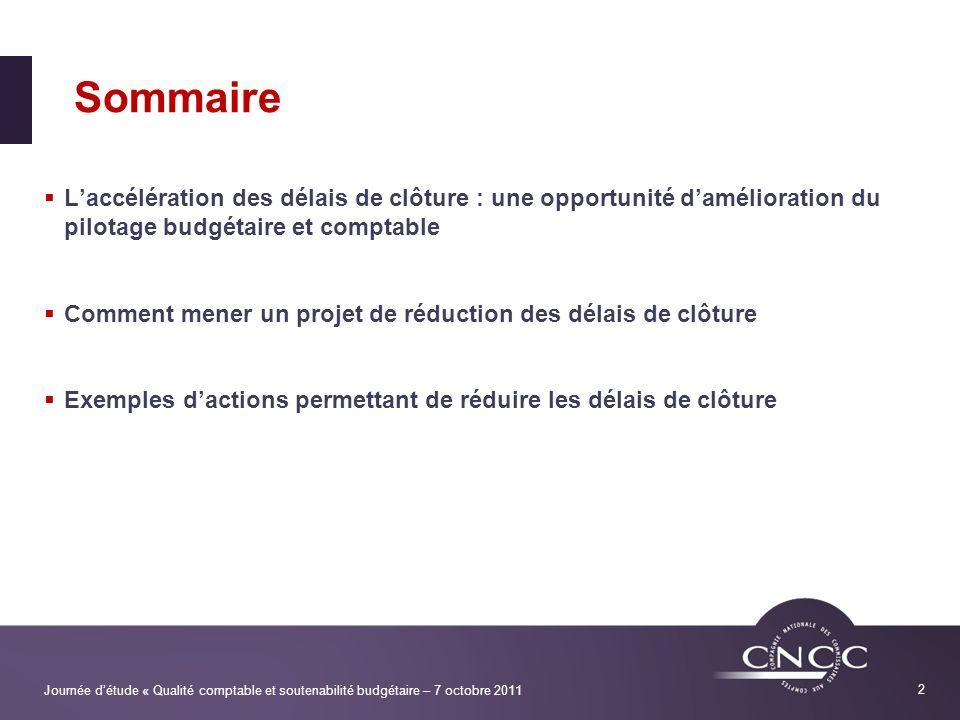 Journée détude « Qualité comptable et soutenabilité budgétaire – 7 octobre 2011 2 Sommaire Laccélération des délais de clôture : une opportunité damél