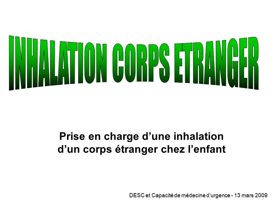 Prise en charge dune inhalation dun corps étranger chez lenfant DESC et Capacité de médecine durgence - 13 mars 2009