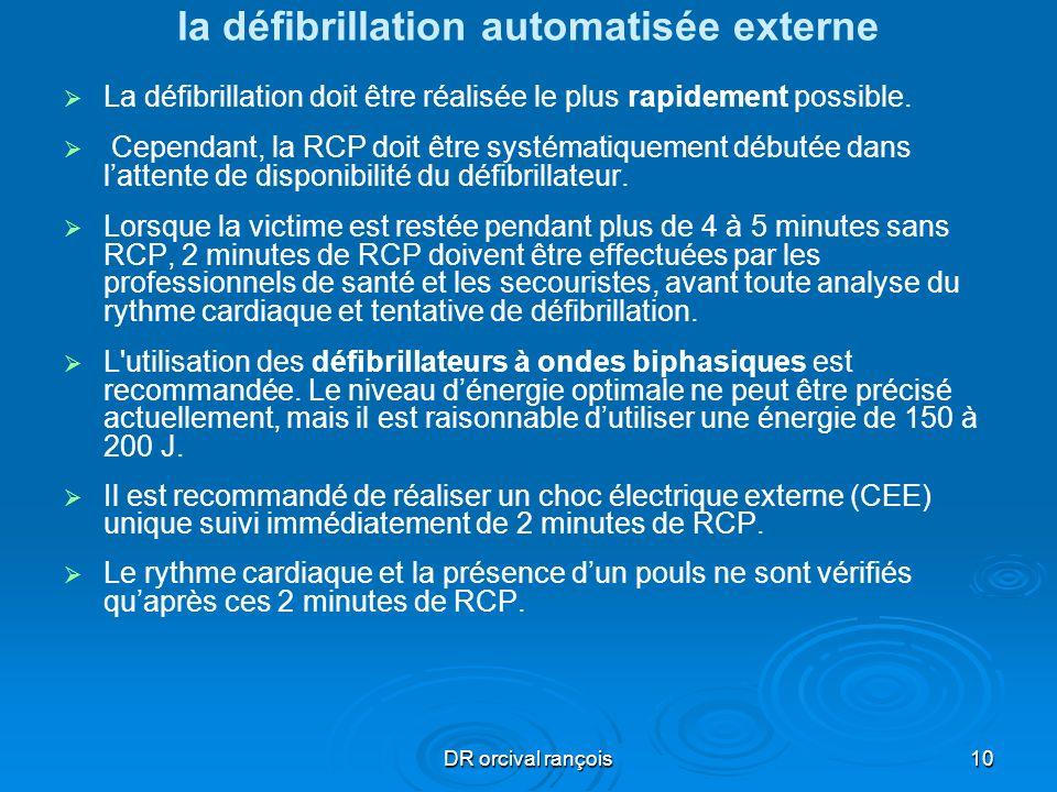 DR orcival rançois10 la défibrillation automatisée externe La défibrillation doit être réalisée le plus rapidement possible. Cependant, la RCP doit êt