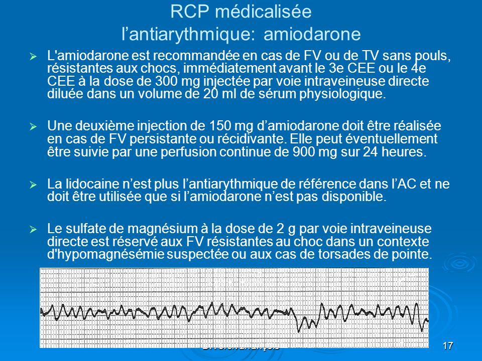 DR orcival rançois17 RCP médicalisée lantiarythmique: amiodarone L'amiodarone est recommandée en cas de FV ou de TV sans pouls, résistantes aux chocs,