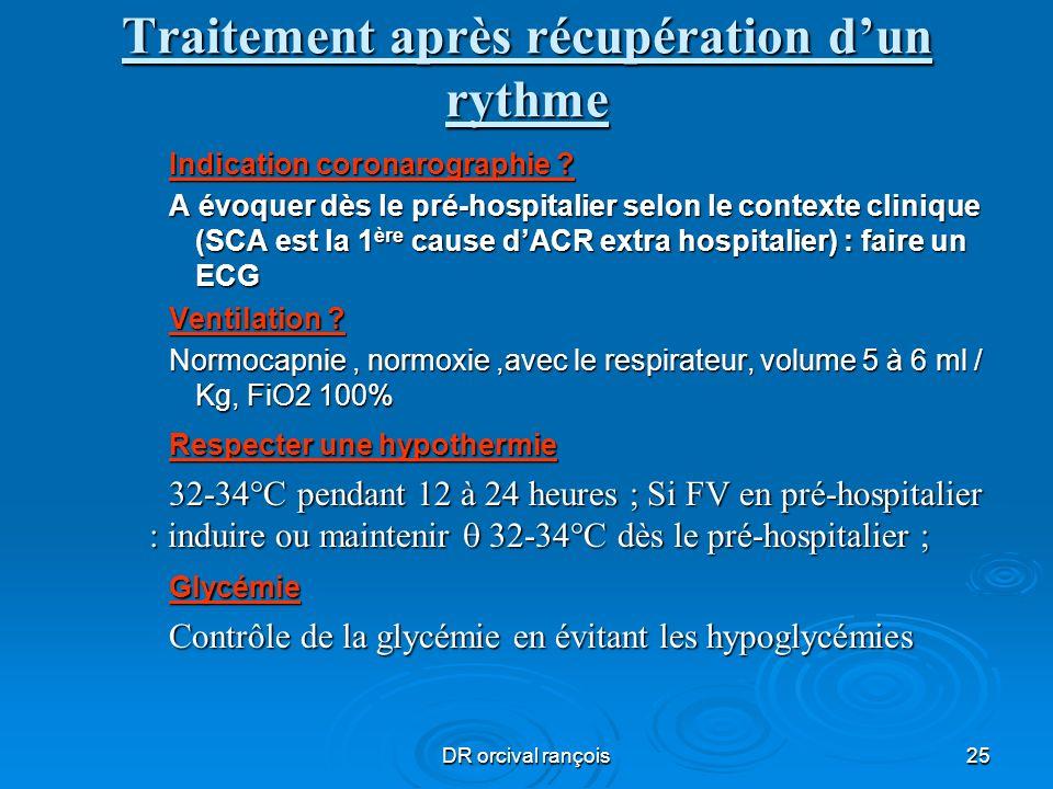 DR orcival rançois25 Traitement après récupération dun rythme Indication coronarographie ? A évoquer dès le pré-hospitalier selon le contexte clinique