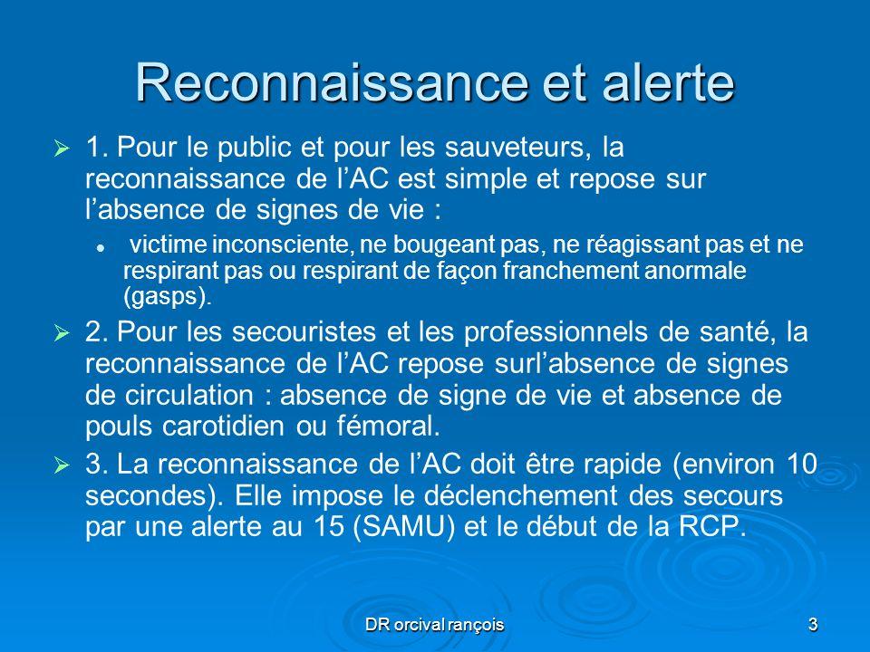 DR orcival rançois3 Reconnaissance et alerte 1. Pour le public et pour les sauveteurs, la reconnaissance de lAC est simple et repose sur labsence de s