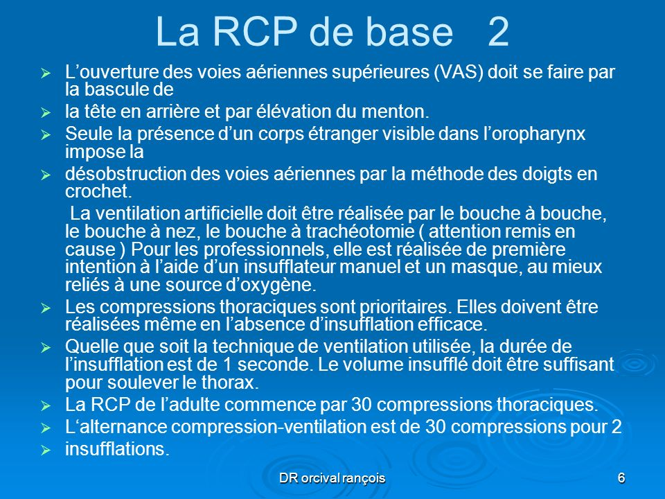 DR orcival rançois6 La RCP de base 2 Louverture des voies aériennes supérieures (VAS) doit se faire par la bascule de la tête en arrière et par élévat