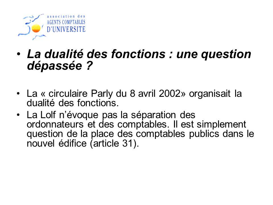 La dualité des fonctions : une question dépassée ? La « circulaire Parly du 8 avril 2002» organisait la dualité des fonctions. La Lolf névoque pas la