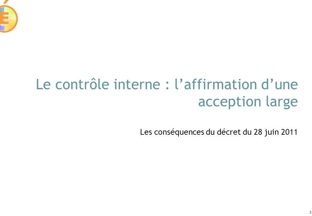 3 Le contrôle interne : laffirmation dune acception large Les conséquences du décret du 28 juin 2011