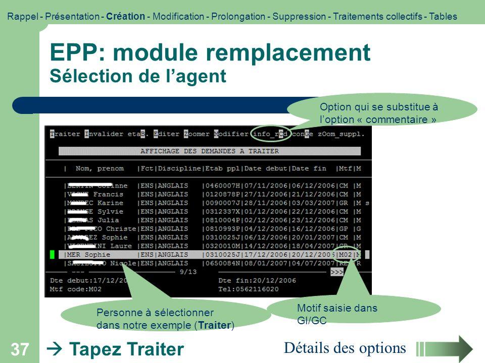 37 EPP: module remplacement Sélection de lagent Option qui se substitue à loption « commentaire » Détails des options Tapez Traiter Motif saisie dans