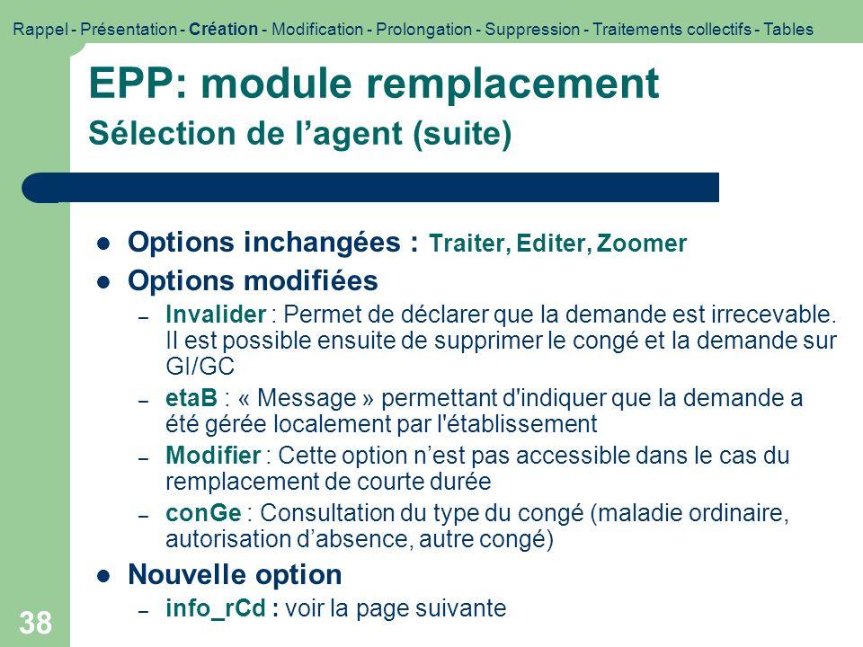 38 EPP: module remplacement Sélection de lagent (suite) Options inchangées : Traiter, Editer, Zoomer Options modifiées – Invalider : Permet de déclare