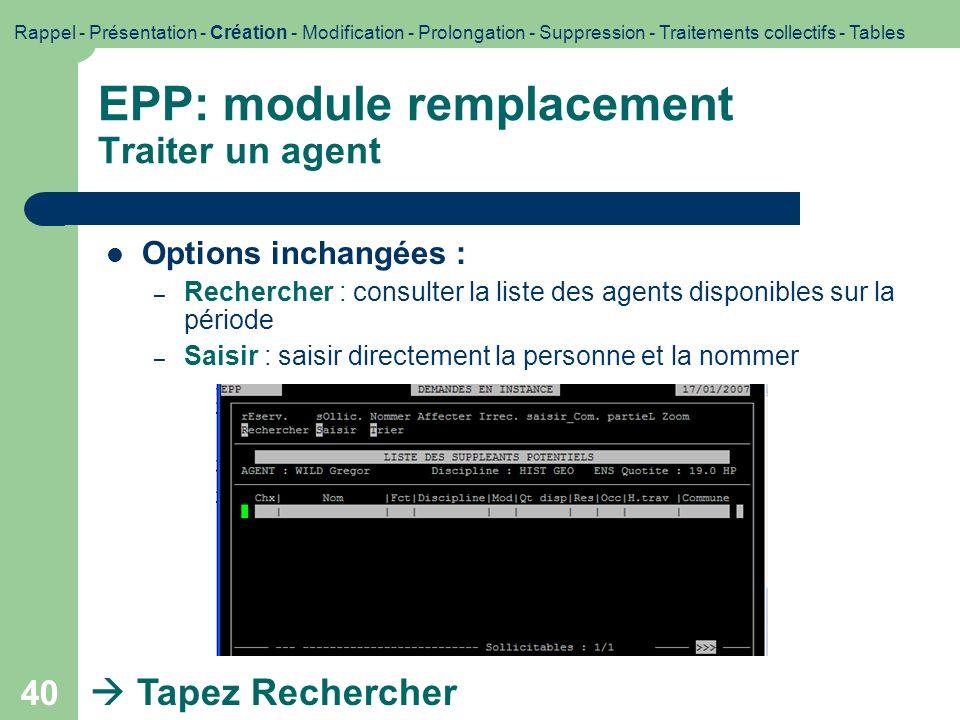 40 EPP: module remplacement Traiter un agent Options inchangées : – Rechercher : consulter la liste des agents disponibles sur la période – Saisir : s