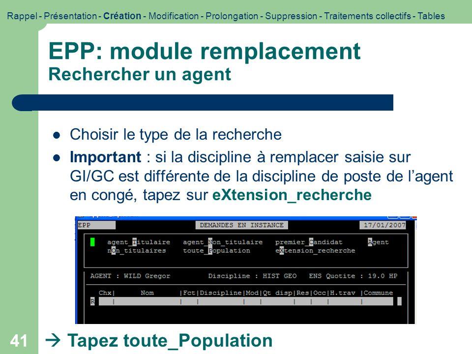 42 EPP: module remplacement Rechercher un agent (suite) Détails des options Se positionner sur le candidat Rappel - Présentation - Création - Modification - Prolongation - Suppression - Traitements collectifs - Tables