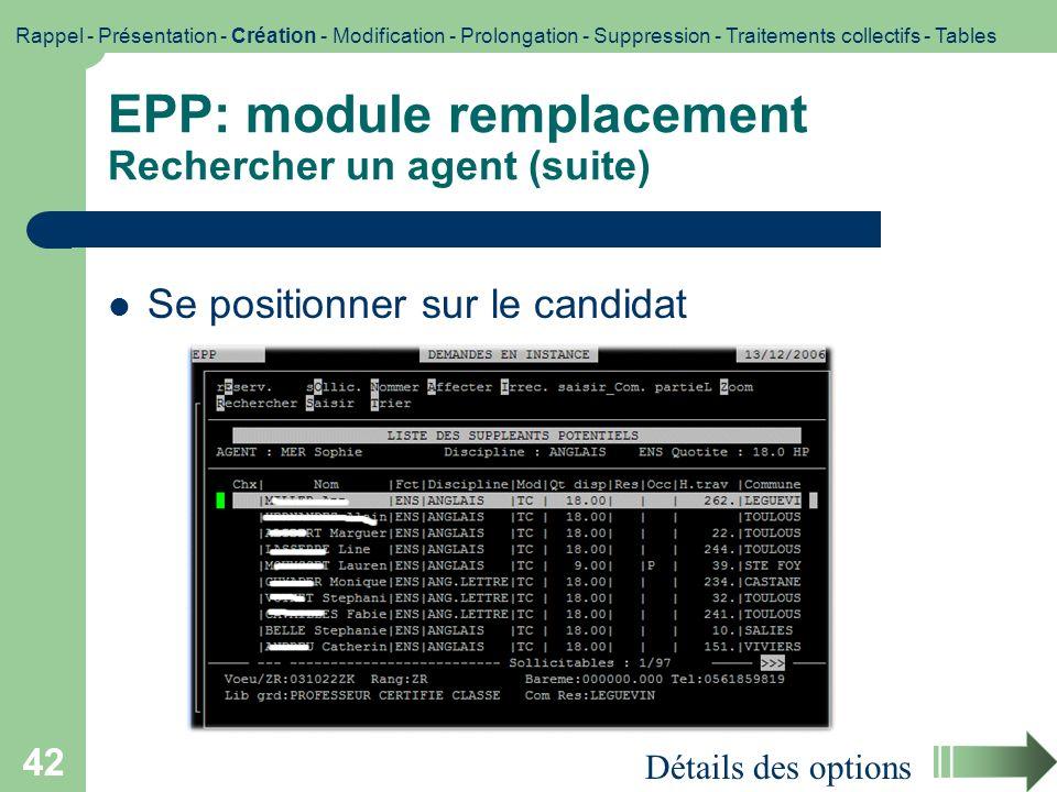 42 EPP: module remplacement Rechercher un agent (suite) Détails des options Se positionner sur le candidat Rappel - Présentation - Création - Modifica