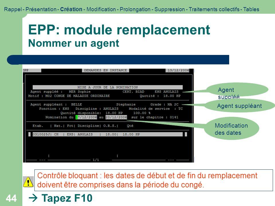 44 EPP: module remplacement Nommer un agent Contrôle bloquant : les dates de début et de fin du remplacement doivent être comprises dans la période du