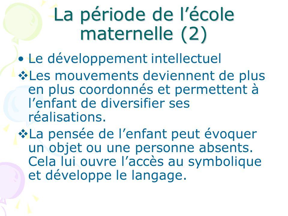 La période de lécole maternelle (2) Le développement intellectuel Les mouvements deviennent de plus en plus coordonnés et permettent à lenfant de dive