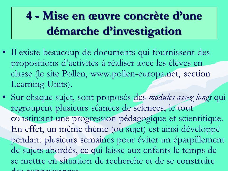 4 - Mise en œuvre concrète dune démarche dinvestigation Il existe beaucoup de documents qui fournissent des propositions dactivités à réaliser avec le