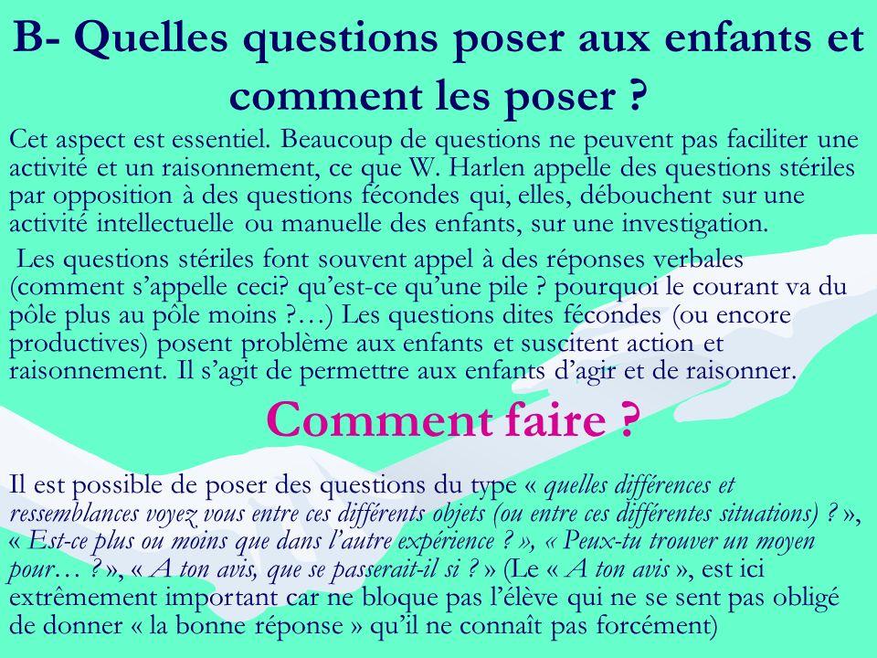 B- Quelles questions poser aux enfants et comment les poser ? Cet aspect est essentiel. Beaucoup de questions ne peuvent pas faciliter une activité et