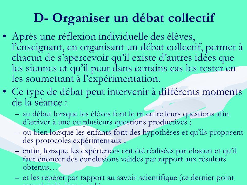 D- Organiser un débat collectif Après une réflexion individuelle des élèves, lenseignant, en organisant un débat collectif, permet à chacun de saperce