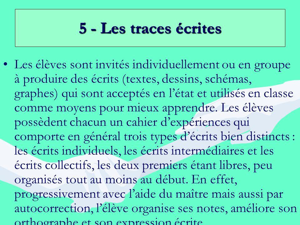 5 - Les traces écrites Les élèves sont invités individuellement ou en groupe à produire des écrits (textes, dessins, schémas, graphes) qui sont accept