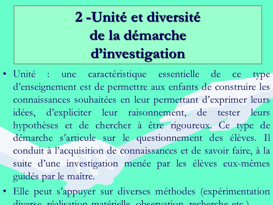 2 -Unité et diversité de la démarche dinvestigation Unité : une caractéristique essentielle de ce type denseignement est de permettre aux enfants de c