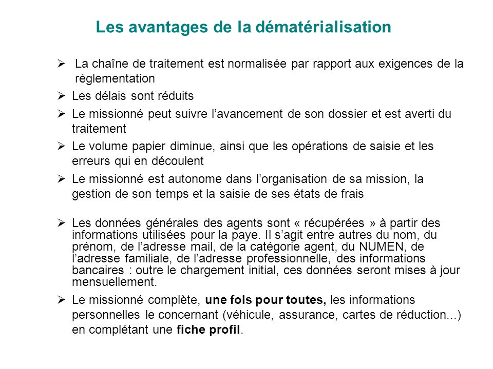 Les avantages de la dématérialisation La chaîne de traitement est normalisée par rapport aux exigences de la réglementation Les délais sont réduits Le