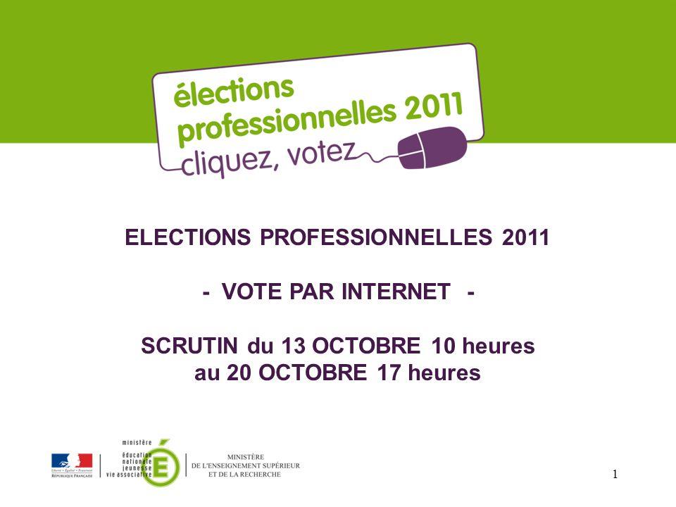 ELECTIONS PROFESSIONNELLES 2011 - VOTE PAR INTERNET - SCRUTIN du 13 OCTOBRE 10 heures au 20 OCTOBRE 17 heures 1