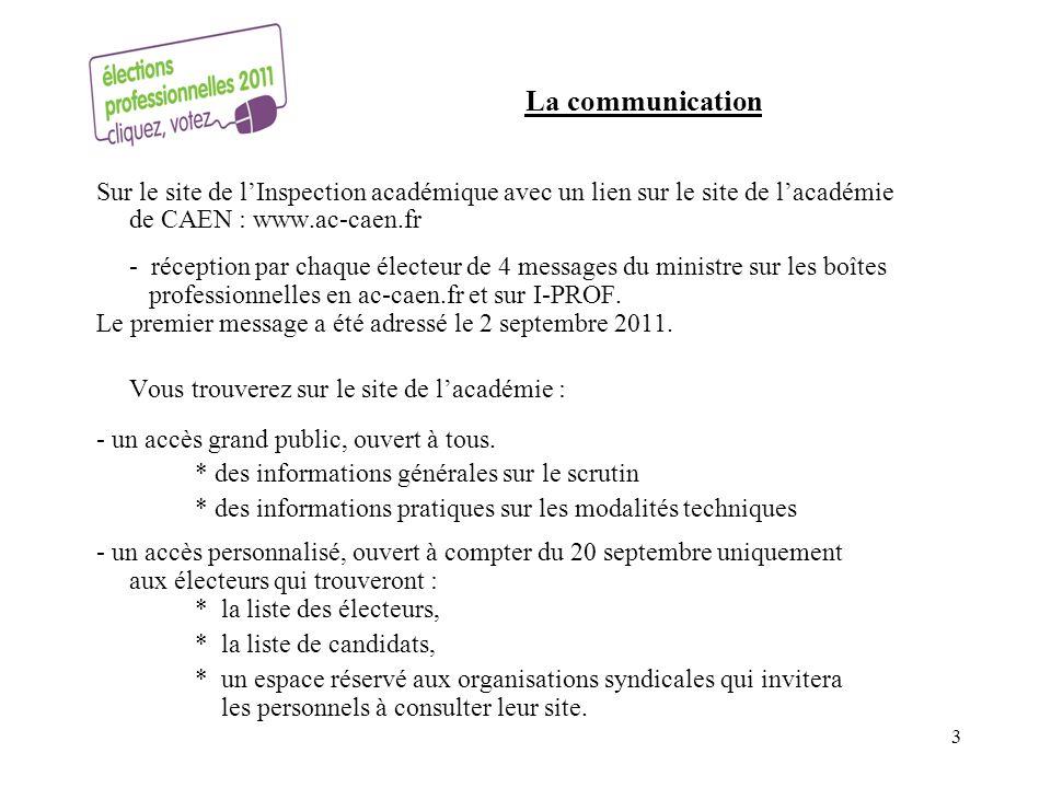 La communication Sur le site de lInspection académique avec un lien sur le site de lacadémie de CAEN : www.ac-caen.fr - réception par chaque électeur de 4 messages du ministre sur les boîtes professionnelles en ac-caen.fr et sur I-PROF.