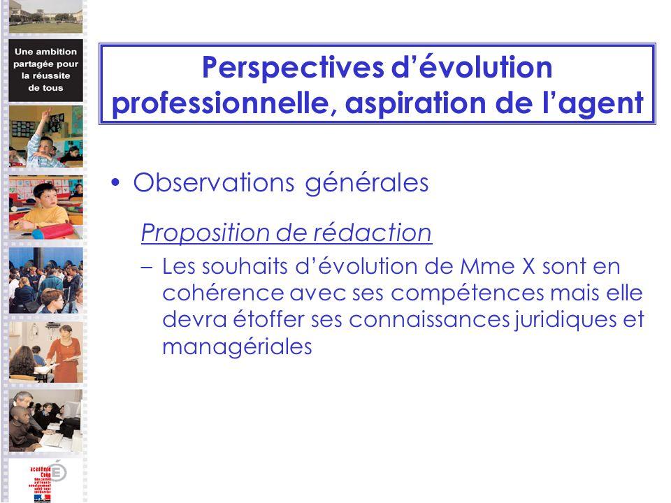 Perspectives dévolution professionnelle, aspiration de lagent Observations générales Proposition de rédaction –Les souhaits dévolution de Mme X sont e