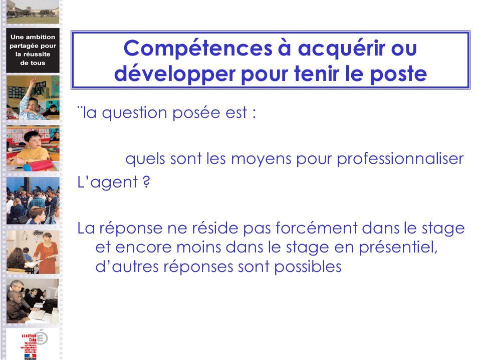 Compétences à acquérir ou développer pour tenir le poste ¨la question posée est : quels sont les moyens pour professionnaliser Lagent ? La réponse ne