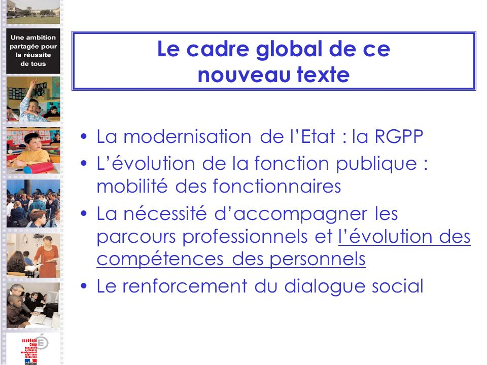 Le cadre global de ce nouveau texte La modernisation de lEtat : la RGPP Lévolution de la fonction publique : mobilité des fonctionnaires La nécessité
