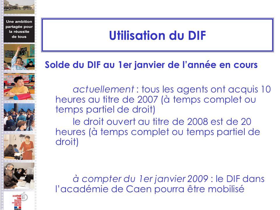 Utilisation du DIF Solde du DIF au 1er janvier de lannée en cours actuellement : tous les agents ont acquis 10 heures au titre de 2007 (à temps comple