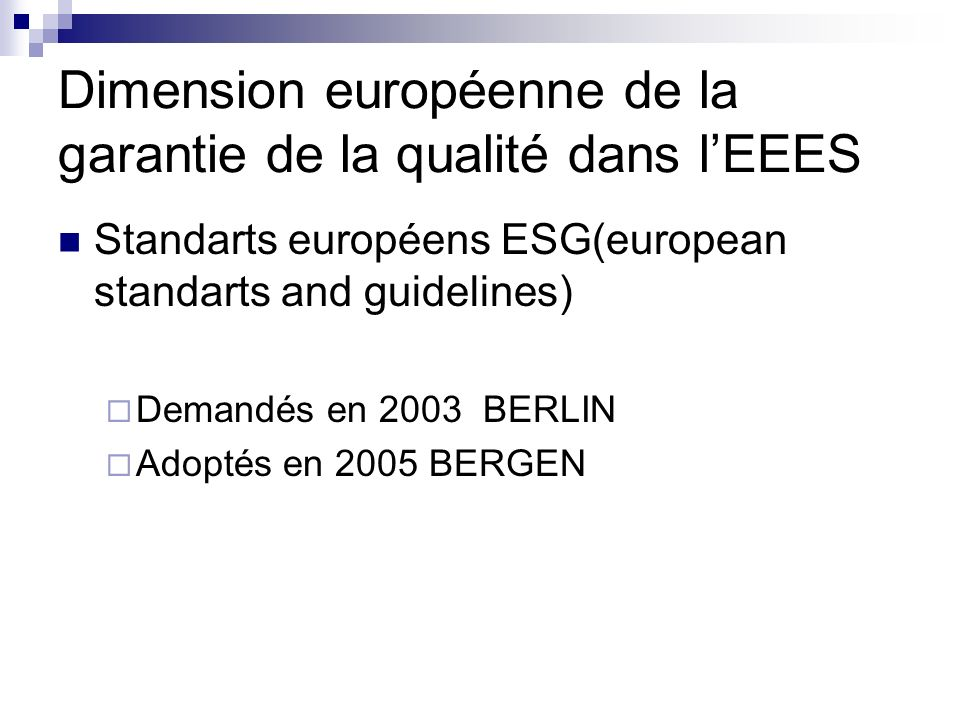 Dimension européenne de la garantie de la qualité dans lEEES Standarts européens ESG(european standarts and guidelines) Demandés en 2003 BERLIN Adopté