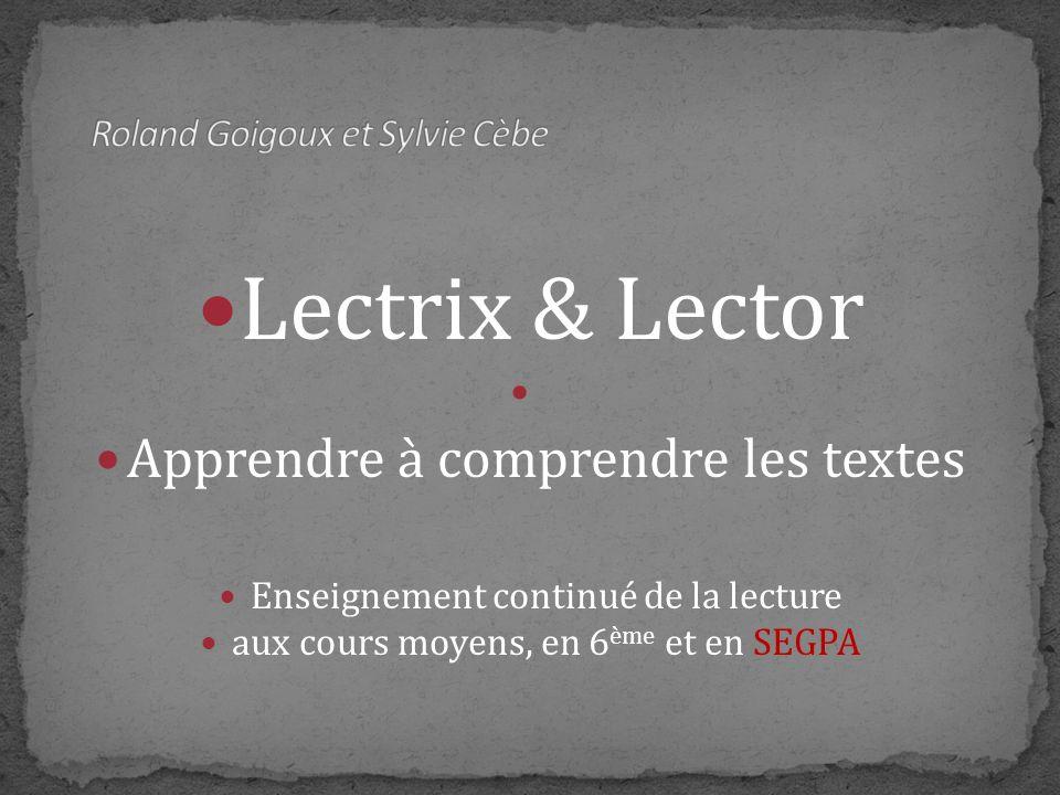 Lectrix & Lector Apprendre à comprendre les textes Enseignement continué de la lecture aux cours moyens, en 6 ème et en SEGPA