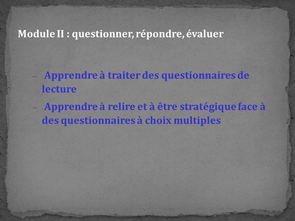 Module II : questionner, répondre, évaluer – Apprendre à traiter des questionnaires de lecture – Apprendre à relire et à être stratégique face à des q