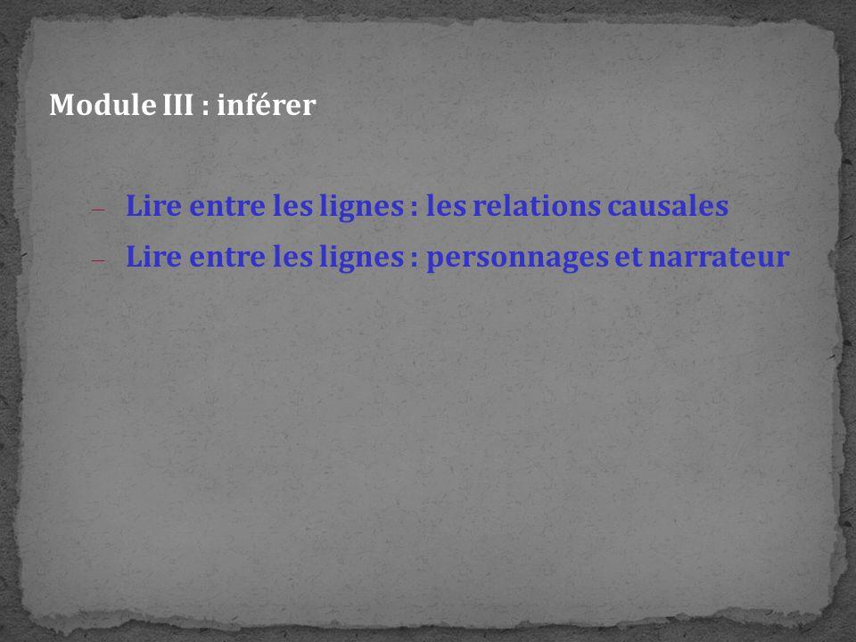 Module III : inférer – Lire entre les lignes : les relations causales – Lire entre les lignes : personnages et narrateur
