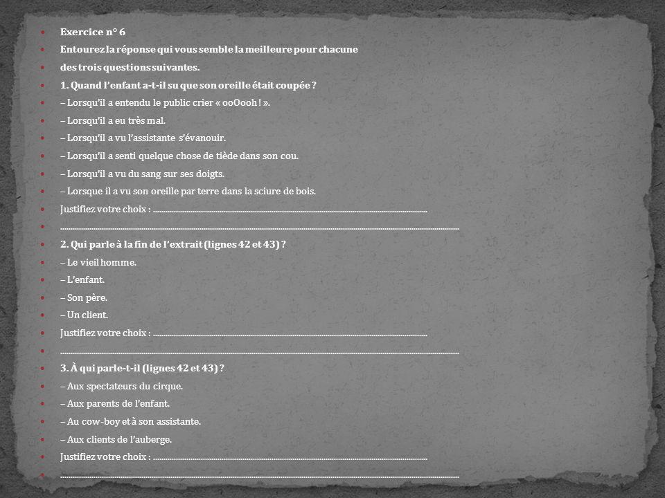 Exercice n° 6 Entourez la réponse qui vous semble la meilleure pour chacune des trois questions suivantes. 1. Quand lenfant a-t-il su que son oreille
