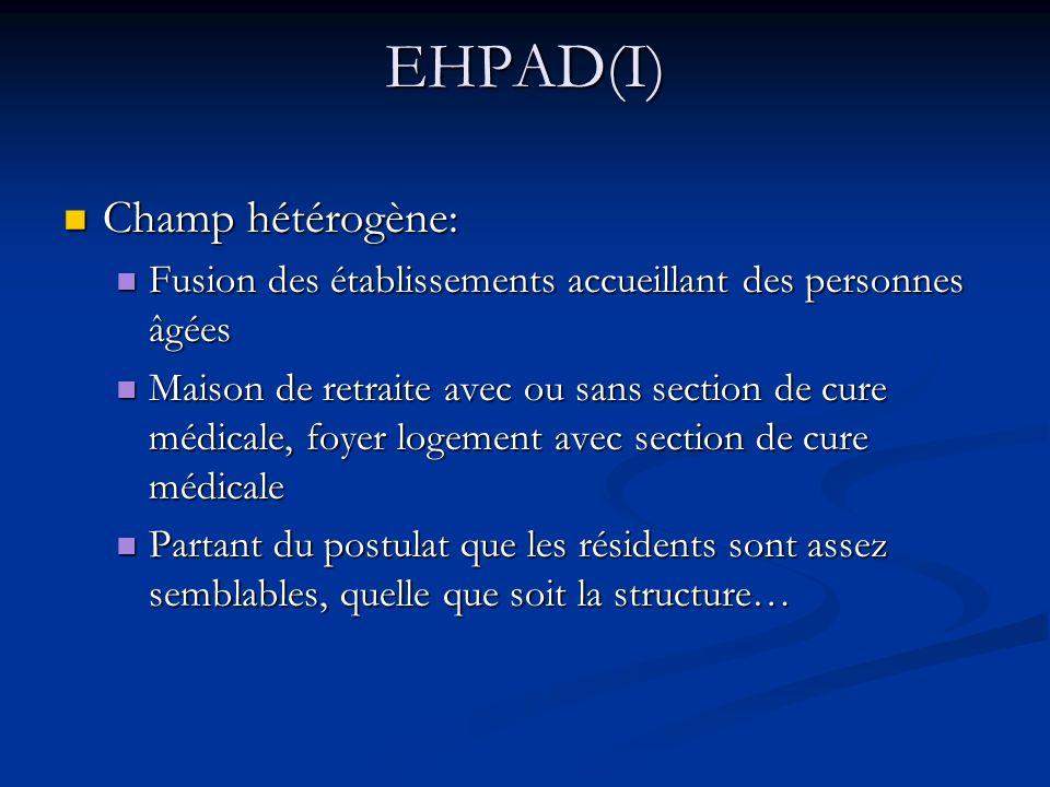 EHPAD(I) Champ hétérogène: Champ hétérogène: Fusion des établissements accueillant des personnes âgées Fusion des établissements accueillant des perso