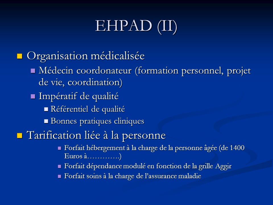EHPAD (II) Organisation médicalisée Organisation médicalisée Médecin coordonateur (formation personnel, projet de vie, coordination) Médecin coordonat