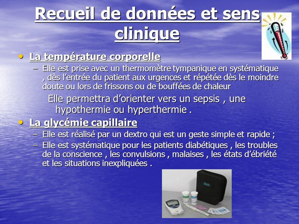 Recueil de données et sens clinique La température corporelle La température corporelle –Elle est prise avec un thermomètre tympanique en systématique