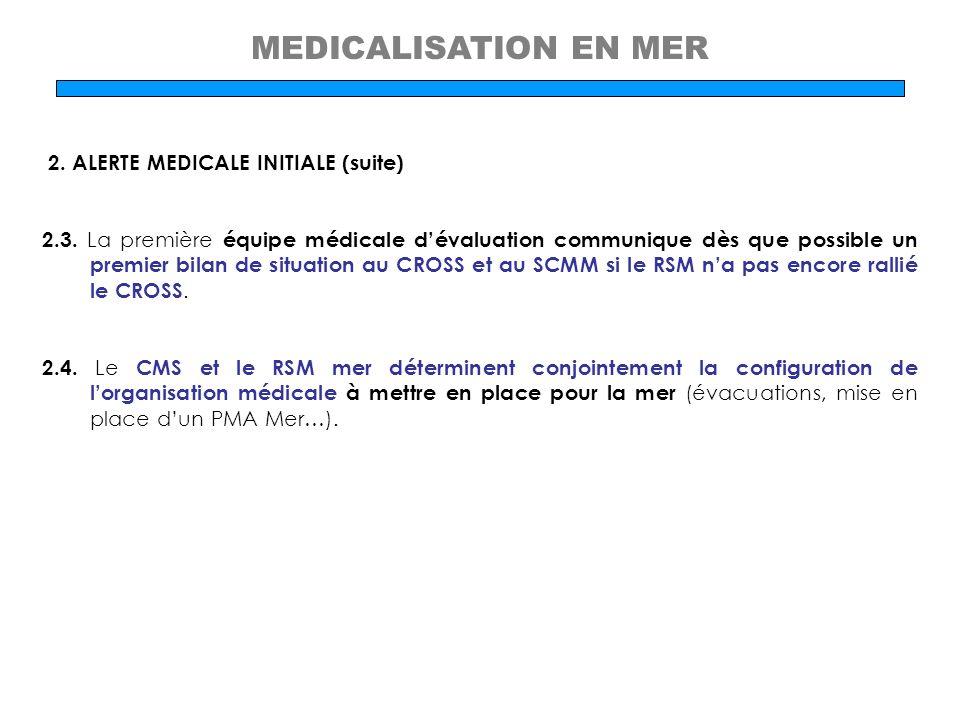 MEDICALISATION EN MER 2. ALERTE MEDICALE INITIALE (suite) 2.3. La première équipe médicale dévaluation communique dès que possible un premier bilan de