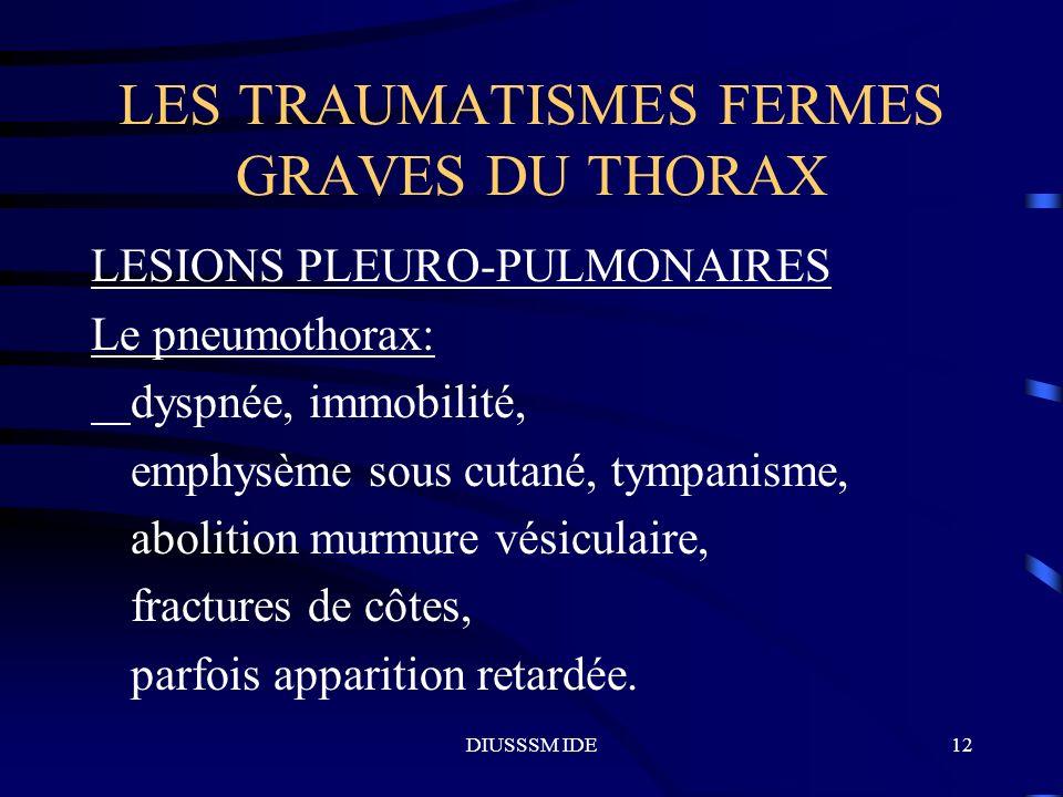 DIUSSSM IDE12 LES TRAUMATISMES FERMES GRAVES DU THORAX LESIONS PLEURO-PULMONAIRES Le pneumothorax: dyspnée, immobilité, emphysème sous cutané, tympani
