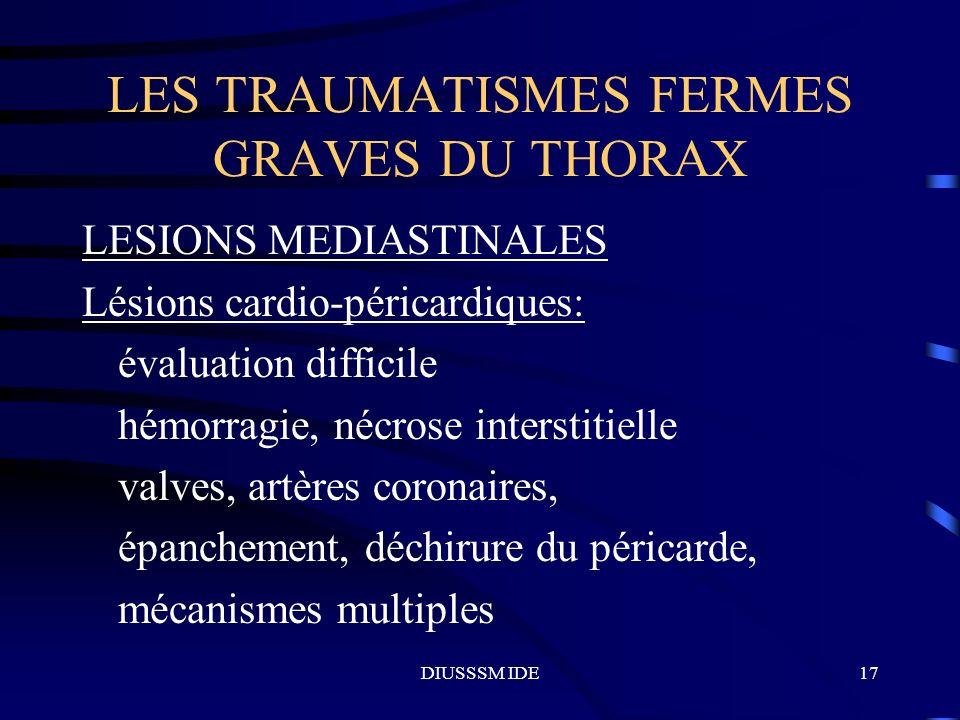 DIUSSSM IDE17 LES TRAUMATISMES FERMES GRAVES DU THORAX LESIONS MEDIASTINALES Lésions cardio-péricardiques: évaluation difficile hémorragie, nécrose in