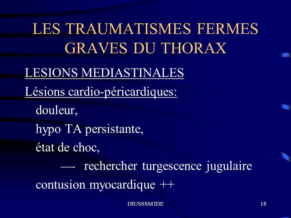 DIUSSSM IDE18 LES TRAUMATISMES FERMES GRAVES DU THORAX LESIONS MEDIASTINALES Lésions cardio-péricardiques: douleur, hypo TA persistante, état de choc,