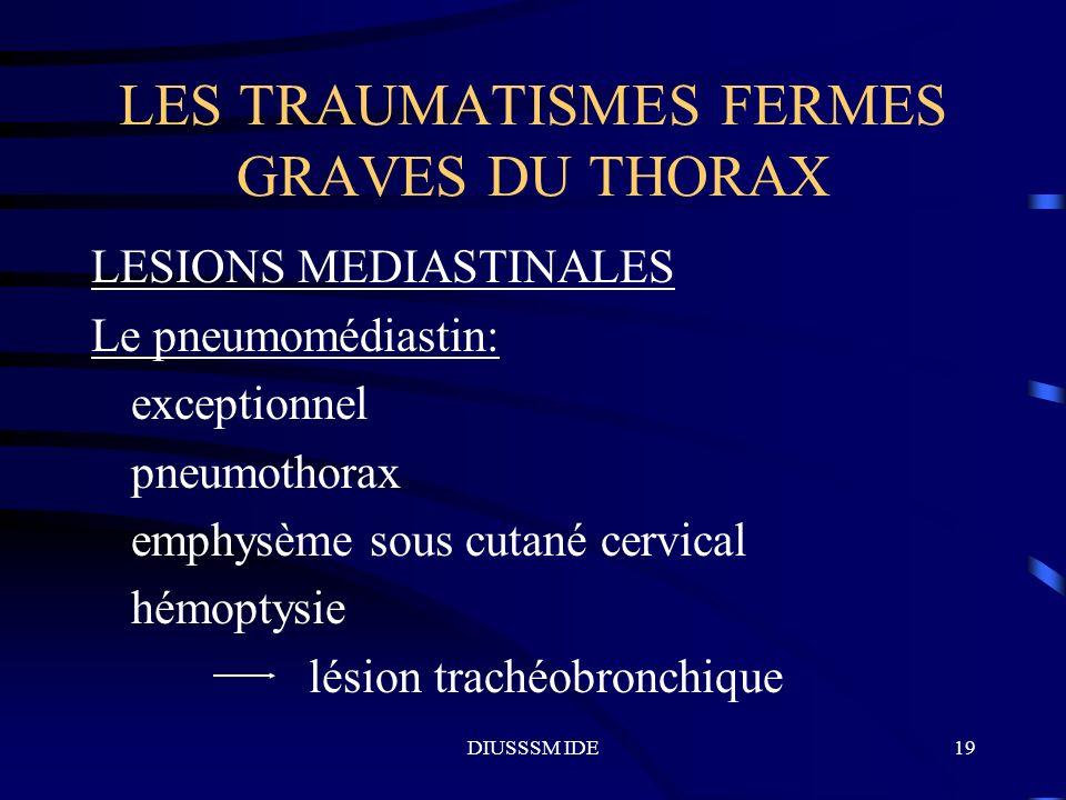 DIUSSSM IDE19 LES TRAUMATISMES FERMES GRAVES DU THORAX LESIONS MEDIASTINALES Le pneumomédiastin: exceptionnel pneumothorax emphysème sous cutané cervi