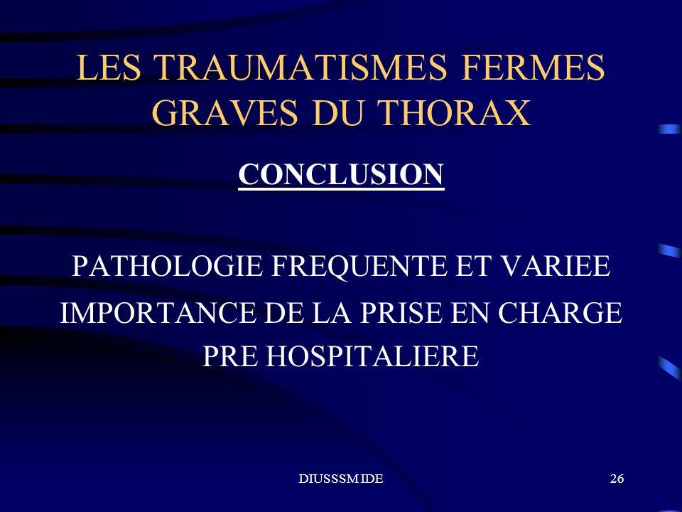 DIUSSSM IDE26 LES TRAUMATISMES FERMES GRAVES DU THORAX CONCLUSION PATHOLOGIE FREQUENTE ET VARIEE IMPORTANCE DE LA PRISE EN CHARGE PRE HOSPITALIERE