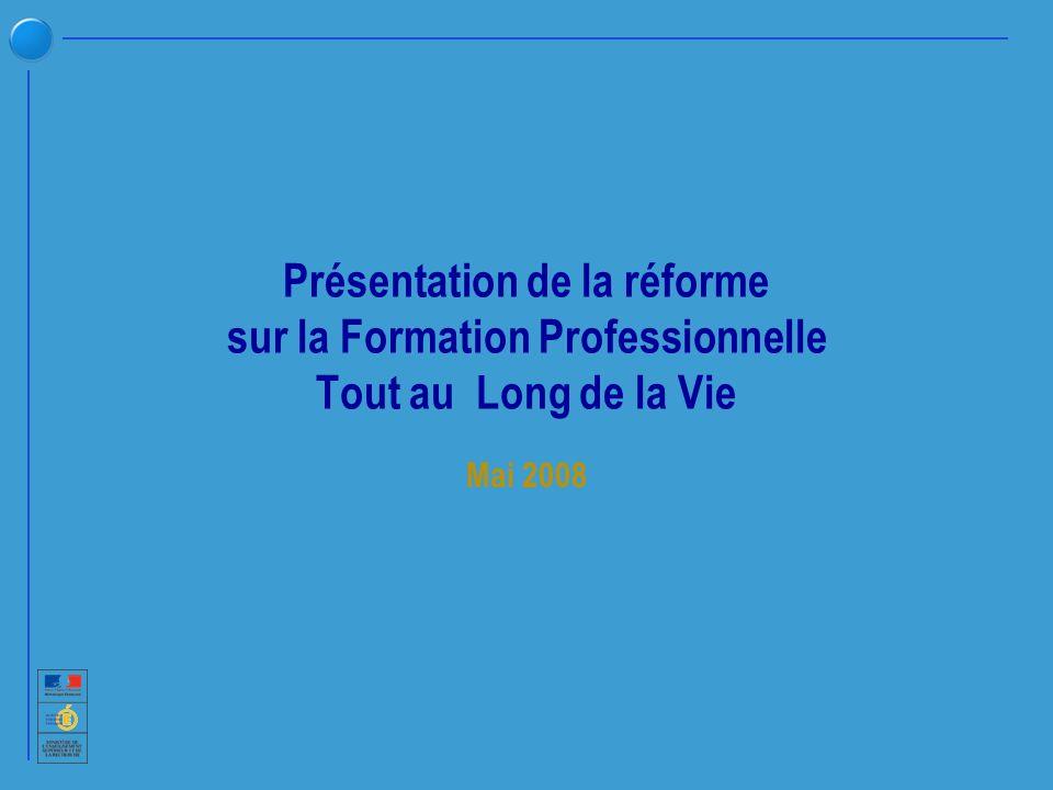 Présentation de la réforme sur la Formation Professionnelle Tout au Long de la Vie Mai 2008