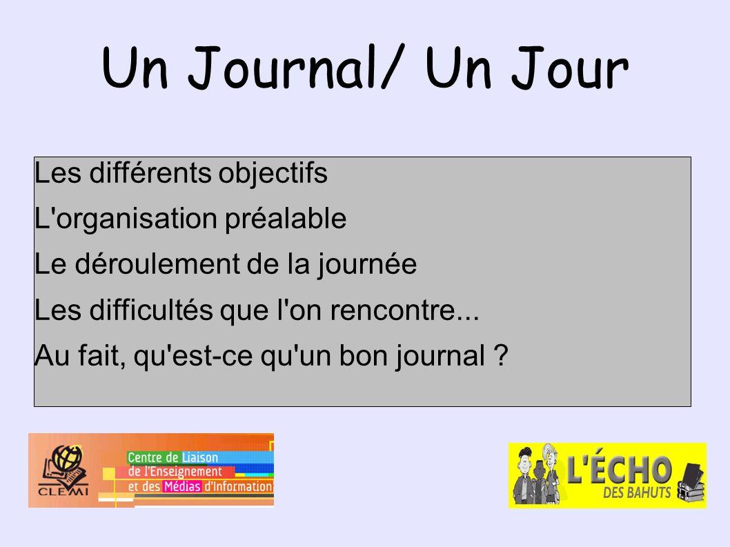 Un Journal/ Un Jour Les différents objectifs L organisation préalable Le déroulement de la journée Les difficultés que l on rencontre...